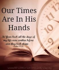 My times are in Your hands... - Psalm 31:15