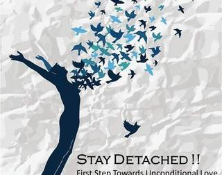 Staying Detached!! -First Step Towards Unconditional Love