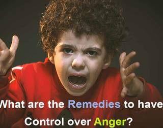 What are the Remedies to have Control over Anger