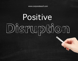 Positive Disruption, The Corporate Sufi Way