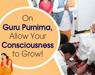 On Guru Purnima, Allow Your Consciousness to Grow!