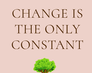 Will you Accept that Change is the only Constant?