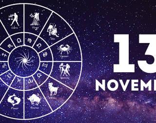 13th November: Your horoscope