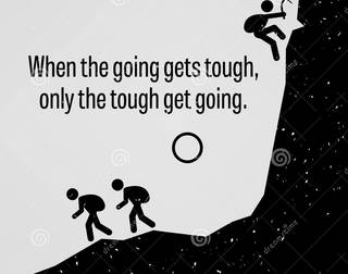 TEN QUALITIES THAT GETS YOU GOING WHEN THE GOING GETS TOUGH