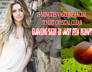 15 MINUTES VASELINE FACIAL TO GET CRYSTAL CLEAR GLOWING SKIN IN JUST FEW MINUTES