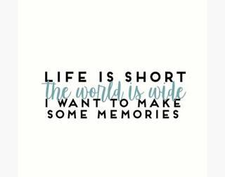 Life is short Enjoy it