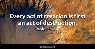 CREATION IS BORN OUT OF DESTRUCTION