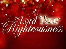 Your righteousness comes from what He has done at Calvary