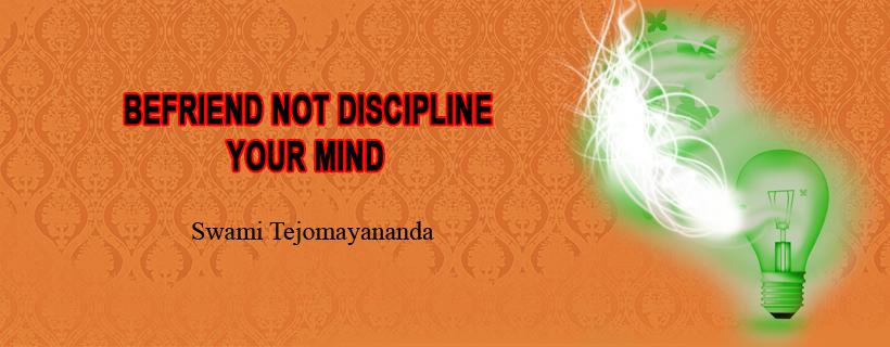 Befriend not discipline your mind