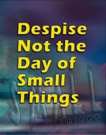 Do not despise the day of small beginnings!